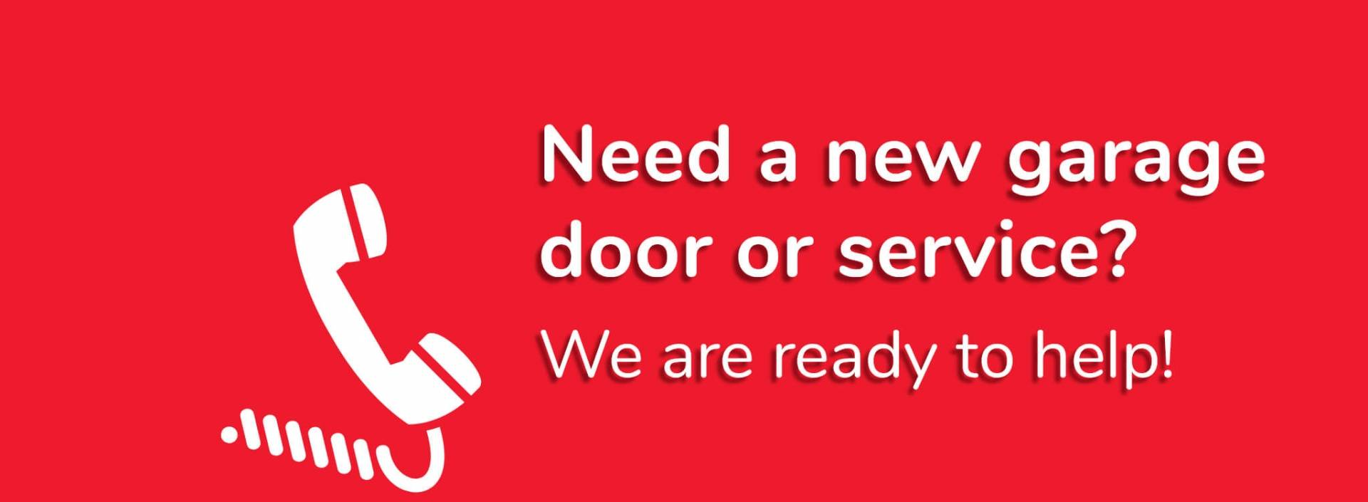 Need a new garage door or service? We are ready to help!
